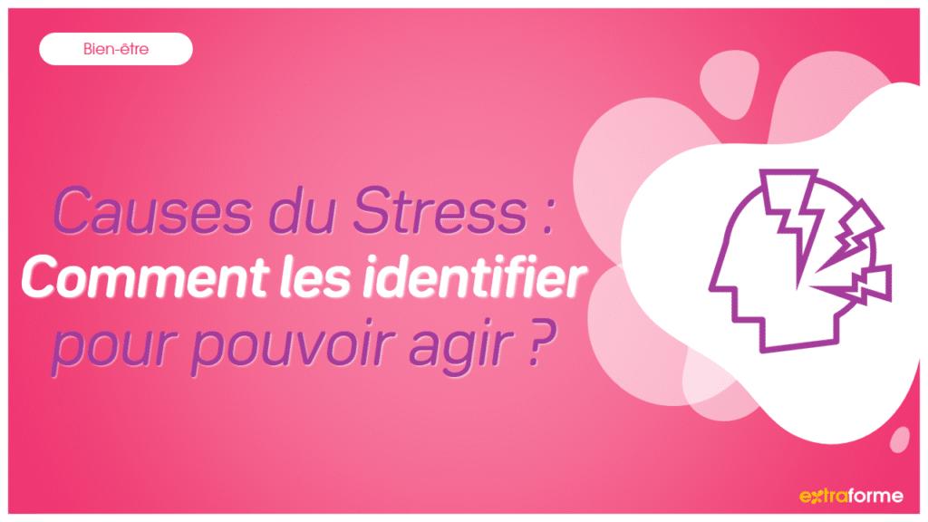 Causes du Stress : Comment les identifier pour pouvoir agir ?