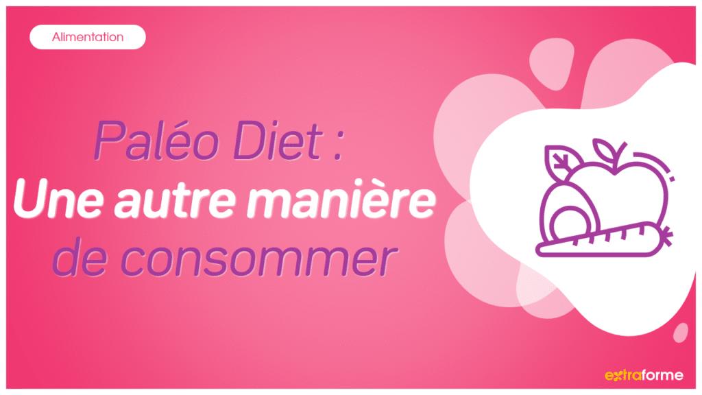 Paléo Diet : Une autre manière de consommer
