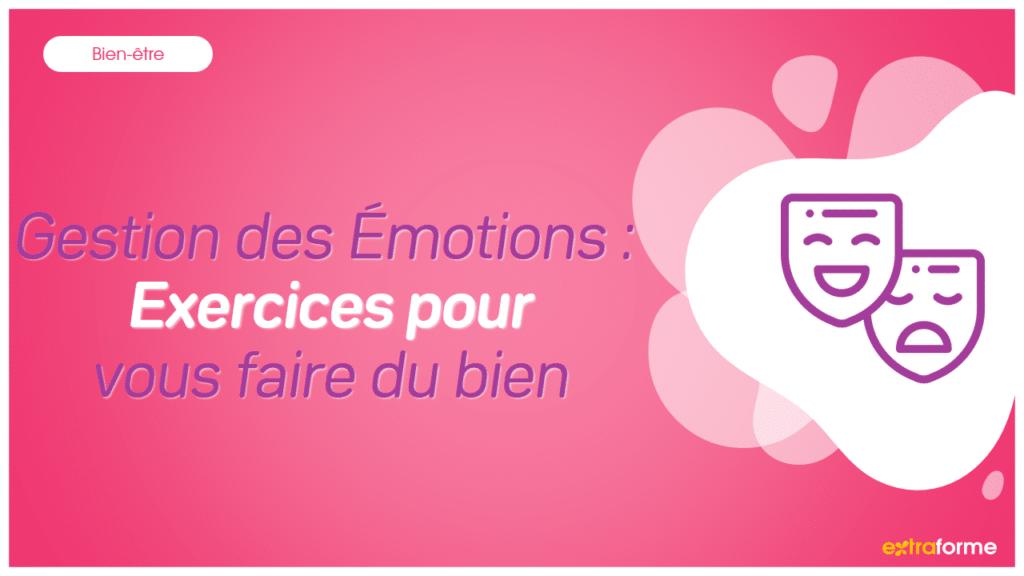 Gestion des Émotions : Exercices pour vous faire du bien
