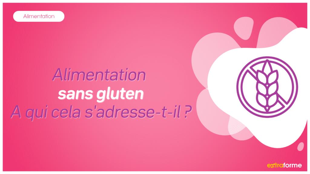 Alimentation sans gluten : A qui s'adresse-t-il ?