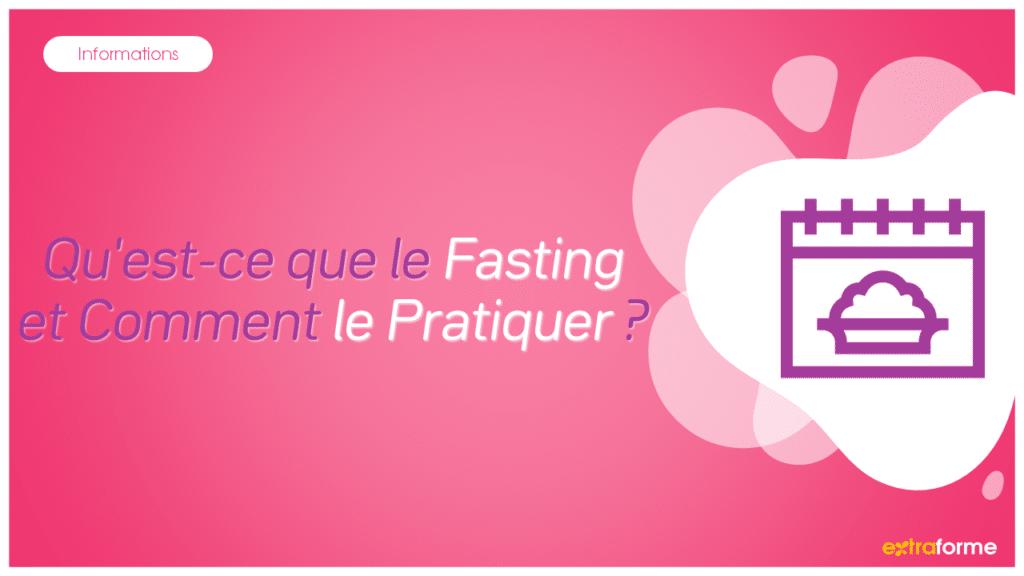Qu'est-ce que le Fasting et Comment le Pratiquer