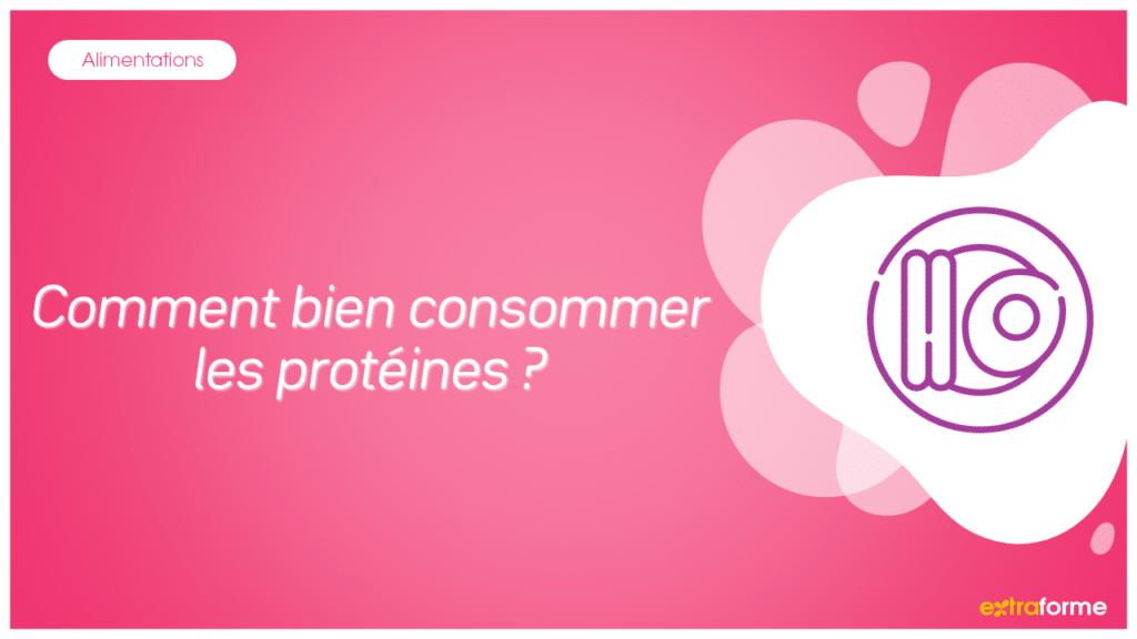 Comment bien consommer les protéines ?